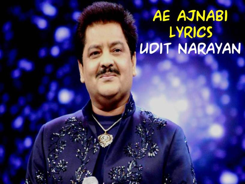 Ae Ajnabi  Lyrics  Udit Narayan