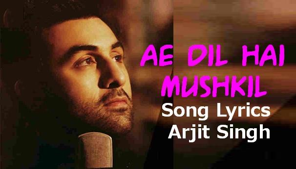 Ae Dil Hai Mushkil Lyrics|Arjit Singh