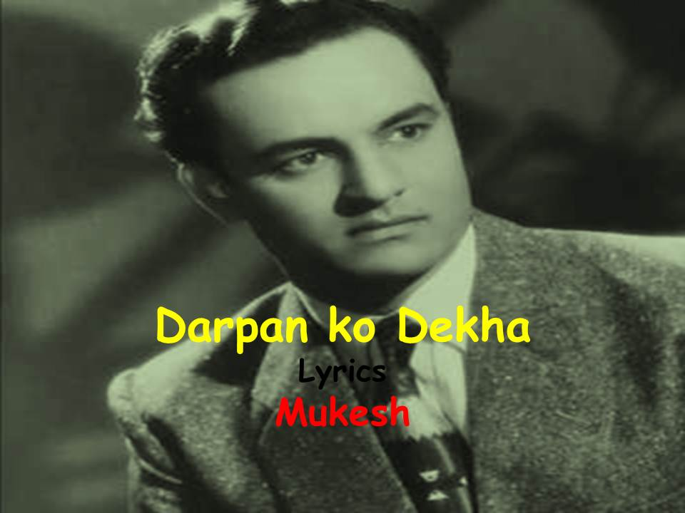Darpan Ko Dekha Tune Lyrics|Upaasna | Mukesh
