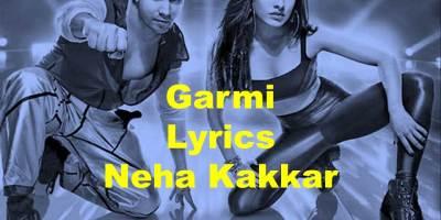 Garmi Lyrics In English | Street Dancer 3D|Neha Kakkar|Badshah