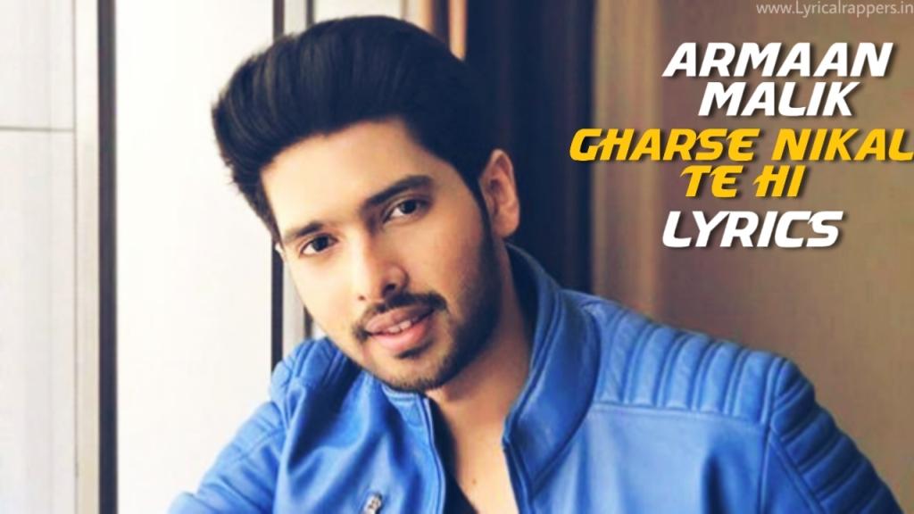 Gharse Nikal Te Hi Lyrics| Armaan Malik
