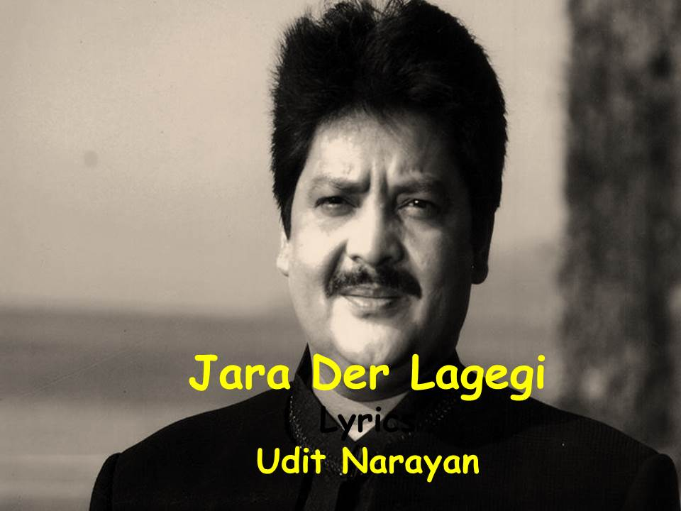 Jara Der Lagegi Lyrics In English | Yalgaar | Udit Narayan
