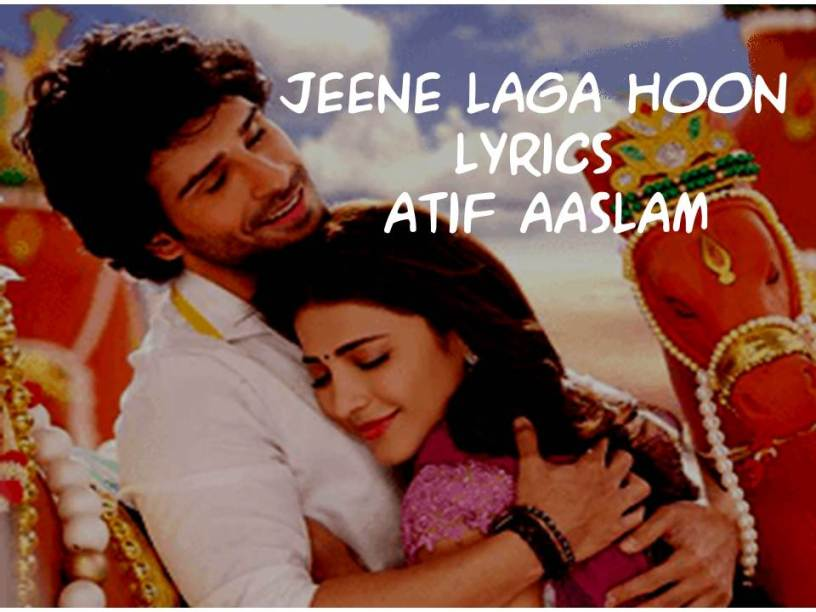 Jeene Laga Hoon Lyrics |Atif Aaslam|