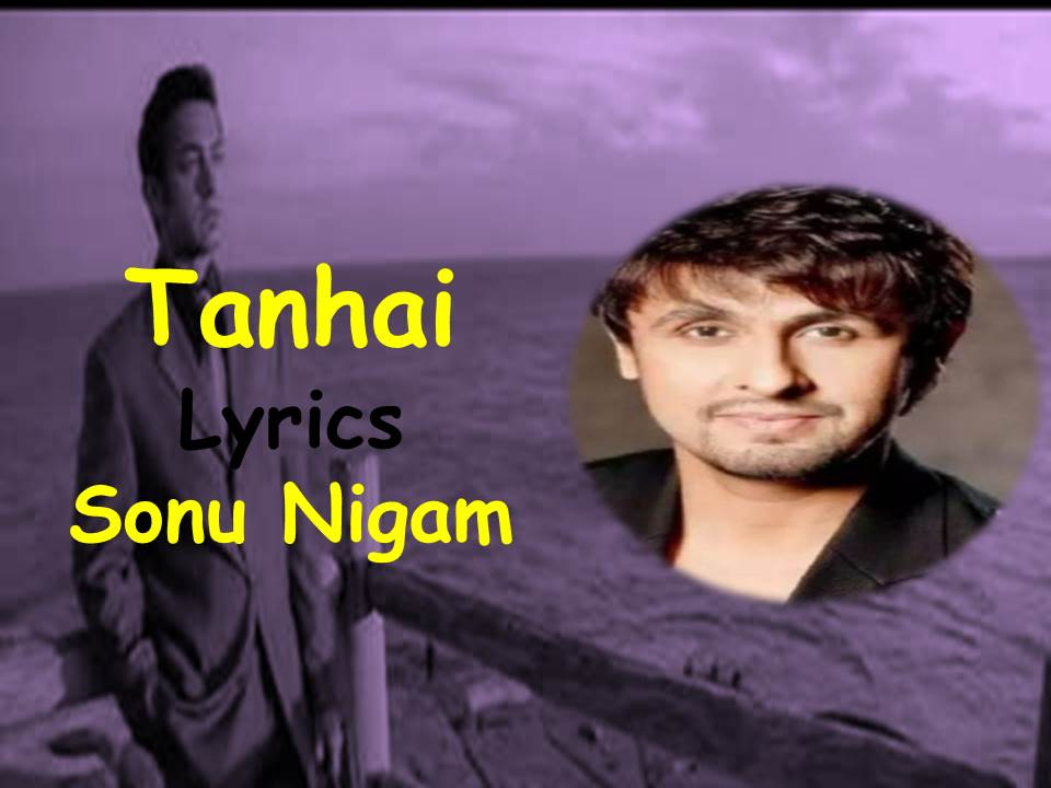 Tanhai Lyrics| Dil Chahta hai|Sonu Nigam