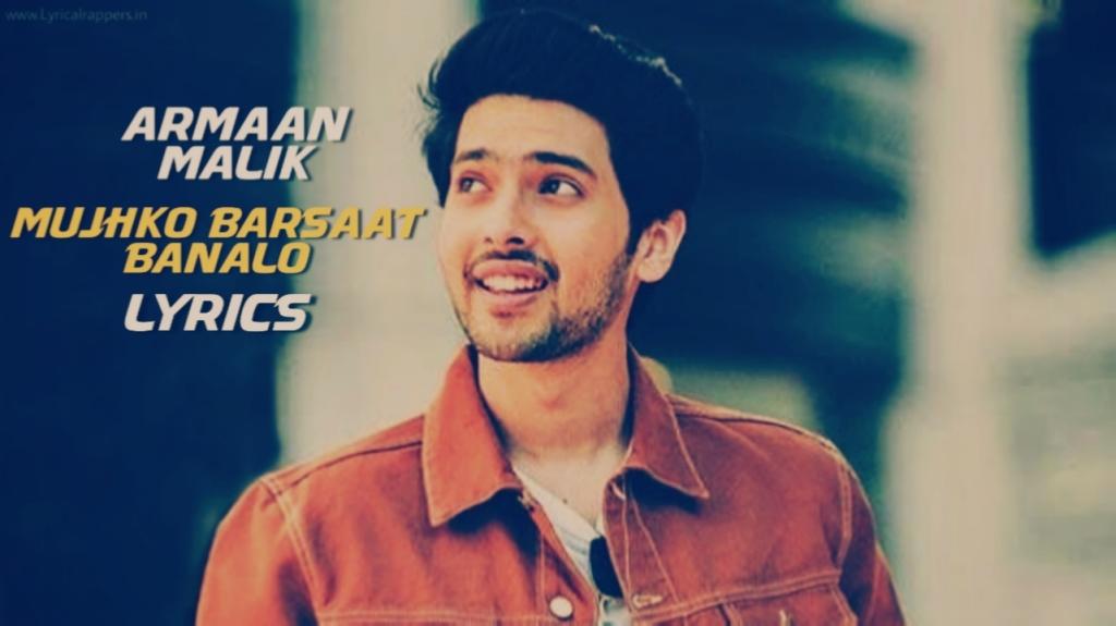 Mujhko Barsaat Bana Lo Lyrics |Armaan Malik