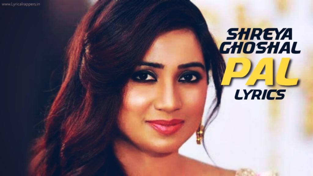 Pal Lyrics|Shreya Ghoshal