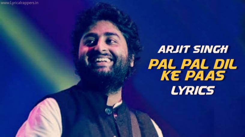 Rehan Tum Pal Pal Dil Ke Paas Lyrics|Arjit Singh