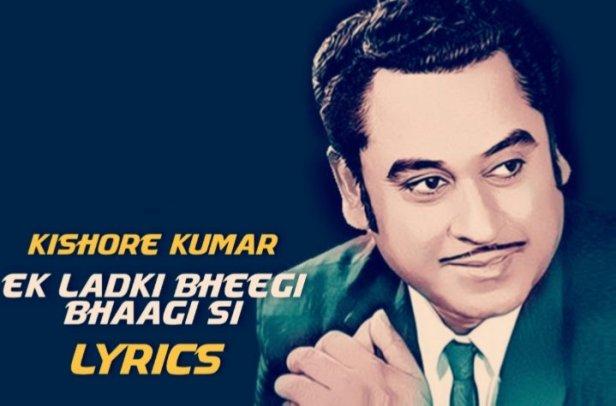 Ek Ladki Bheegi Bhaagi Si Lyrics | Kishore Kumar