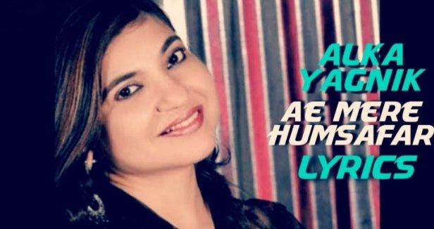 Ae Mere Humsafar Lyrics | Alka Yagnik