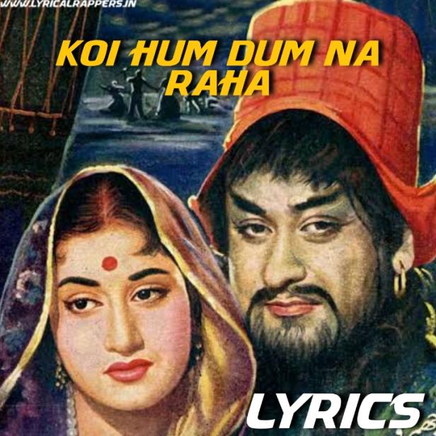 Koi Hum Dum Na Raha Lyrics|Jhumroo